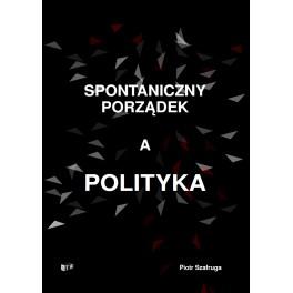 Spontaniczny porządek a polityka - Pitor Szafruga