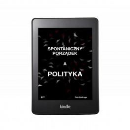 Spontaniczny porządek a polityka - Piotr Szafruga - e-book