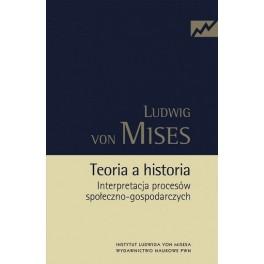 Ludwig von Mises - Teoria a historia. Interpretacja procesów społeczno-gospodarczych